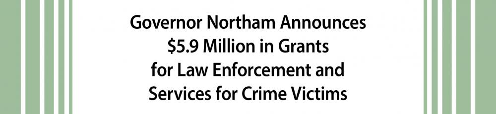 Governor Northam Announces $5.9 Million in Grants for Law Enforcement and Services for Crime Victims